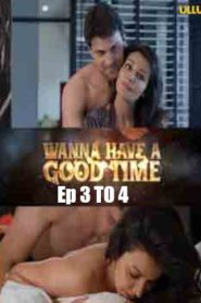 Wanna Have A Good Time (2019) UllU Hindi Episode 3 To 4